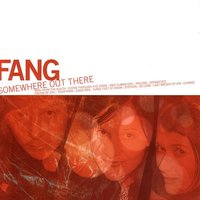 Somewhere Out There — Fang