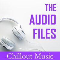 The Audio Files: Chillout Music — сборник