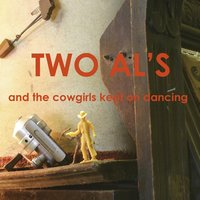 And the Cowgirls Kept On Dancing — Two Al's