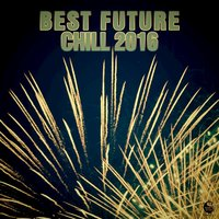 Best Future Chill 2016 — сборник
