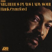 Mr. Blues Plays Lady Soul — Hank Crawford