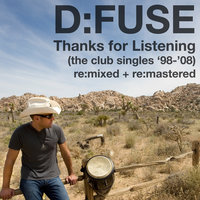Thanks For Listening - The Club Single '98-'08 re:mixed + re:mastered — D:Fuse