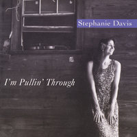 I'm Pullin' Through — STEPHANIE DAVIS