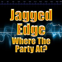 Where The Party At? — Jagged Edge