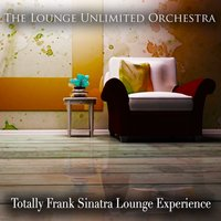 Totally Frank Sinatra Lounge Experience — Джордж Гершвин, The Lounge Unlimited Orchestra
