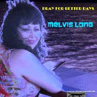 Pray for Better Days — Melvis Long