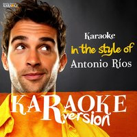 Karaoke (In the Style of Antonio Ríos) — Ameritz Spanish Karaoke