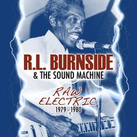 Raw Electric 1979-1980 — R.L. Burnside & the Sound Machine