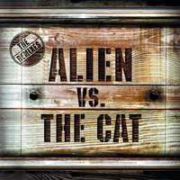 Alien Vs. The Cat - The Remixes — Alien Vs. The Cat