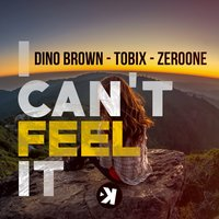 I Can't Feel It — Tobix, Dino Brown, ZeroOne, Dino Brown, Tobix, Zeroone