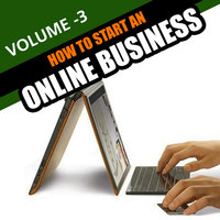How to Start An Online Business - Volume 3 — Online Business Institute