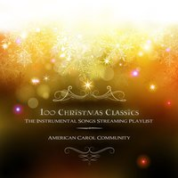 100 Christmas Classics - The Instrumental Songs Streaming Playlist — American Carol Community