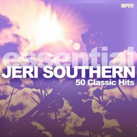 The Essential Jeri Southern - 50 Classic Hits — Jeri Southern