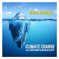 Global Warming — Climate Change, Climate Change feat. Bob Cruise & Nicolas Cloyd, Bob Cruise, Nicolas Cloyd