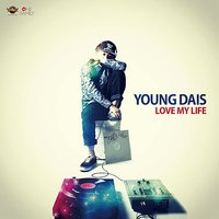 Love My Life — Young Dais