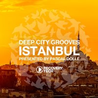 Deep City Groove Istanbul - Presented by Pascal Dollé — Pascal Dolle