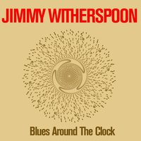 Jimmy Witherspoon: Blues Around the Clock — Jimmy Witherspoon