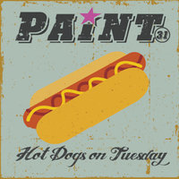Hot Dogs On Tuesday — Paint 31