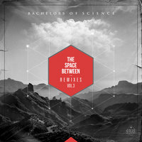 The Space Between Remixes Vol 3 — Bachelors of Science