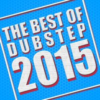 The Best of Dubstep 2015 — Dubstep Kings, Sound of Dubstep, Dubstep 2015, Sound of Dubstep|Dubstep 2015|Dubstep Kings