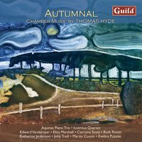 Autumnal - Chamber Music by Thomas Hyde — Aquinas Piano Trio, Iuventus Quartet, John Traill, Thomas Hyde