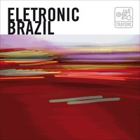 Electronic Brazil: New Brazilian Bits, Grooves, Loops And Beats — сборник, Varios