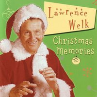 Christmas Memories — Lawrence Welk and His Orchestra