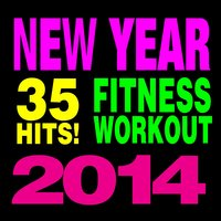 35 Hits! Fitness & Workout - New Year 2014 — Workout Remix Factory