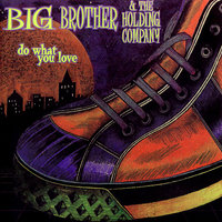 Do What You Love — Big Brother & The Holding Company