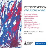 Peter Dickinson: Orchestral Works — The BBC National Orchestra Of Wales, Clark Rundell, Peter Dickinson