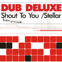 Shout To You — Dub Deluxe