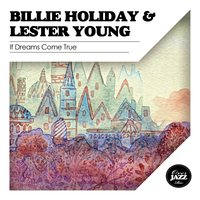 If Dreams Come True — Billie Holiday, Lester Young