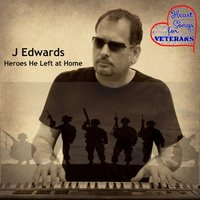 Heroes He Left at Home — J Edwards