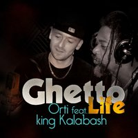 Ghetto Life — ORTI, King Kalabash