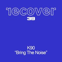 Bring The Noise — K90