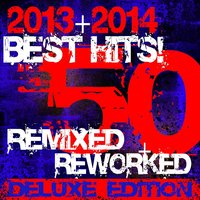 50 Best Hits! 2013 + 2014 Remixed + Reworked — DJ ReMix Factory