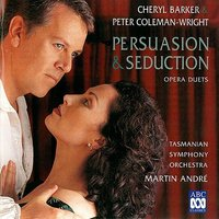 Persuasion & Seduction – Opera Duets — Peter Coleman-Wright, Tasmanian Symphony Orchestra, Cheryl Barker, Martin André