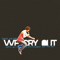 We Cry Out — Jesus Culture