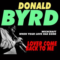 Lover Come Back To Me — Donald Byrd