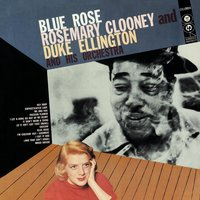 Blue Rose — Rosemary Clooney, Duke Ellington & His Orchestra, Duke Ellington, Rosemary Clooney