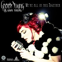 We're All In This Together — Gabby Young and Other Animals