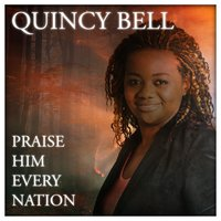 Praise Him Every Nation — Quincy Bell