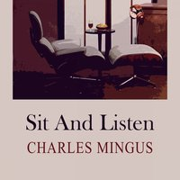 Sit and Listen — Charles Mingus