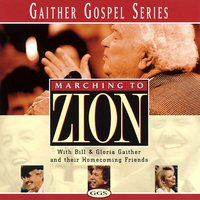 Marching To Zion — Bill & Gloria Gaither