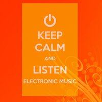 Keep Calm and Listen Electronic Music — сборник