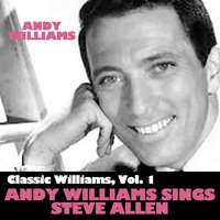 Classic Williams, Vol. 1: Andy Williams Sings Steve Allen — Andy Williams