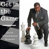 "Get in the Game — Orrin ""Checkmate"" Hudson"