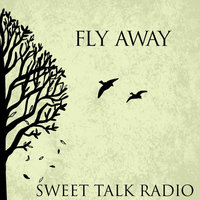 Fly Away — Sweet Talk Radio