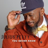 You Never Know — Julius Petty