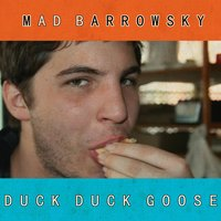 Duck Duck Goose — Mad Barrowsky
